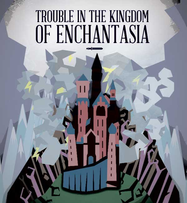 """Trouble in the Kingdom of Enchantasia"""
